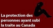 La protection des personnes ayant subi la traite au Canada